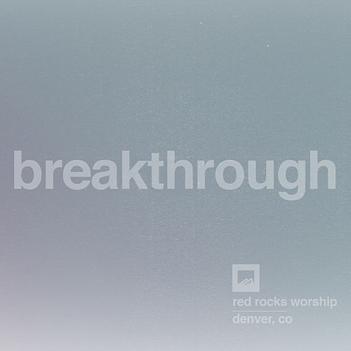 Breakthrough (Single Version) by Red Rocks Worship