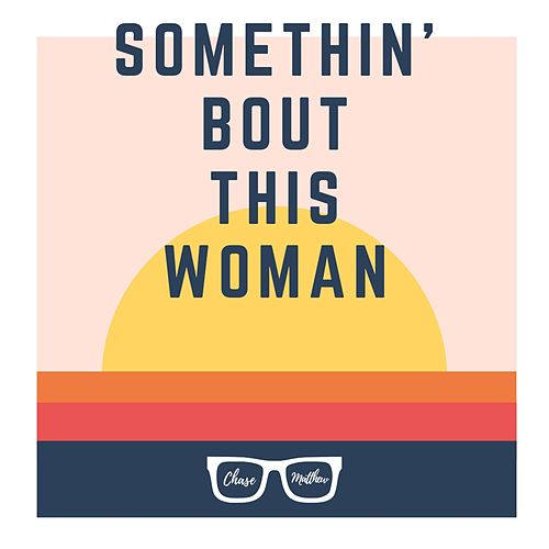 Somethin' Bout This Woman by Chase Matthew