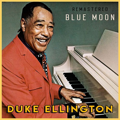 Blue Moon (Remastered) by Duke Ellington