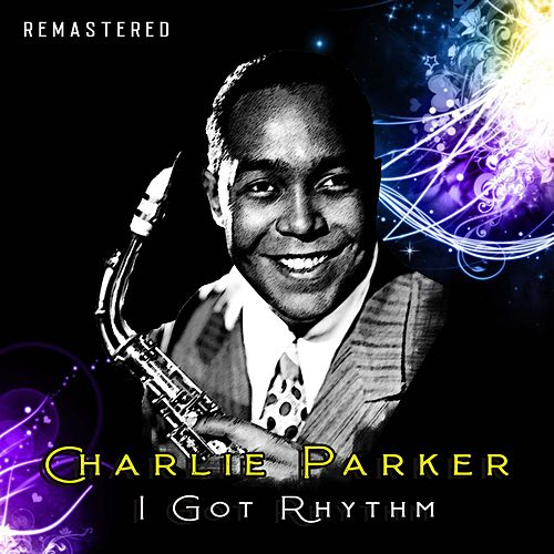 I Got Rhythm (Remastered) by Charlie Parker