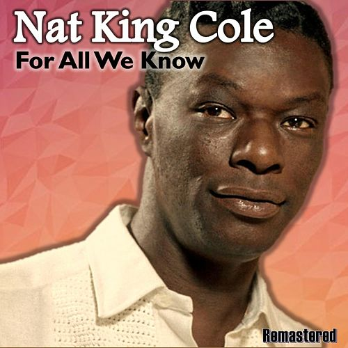 For All We Know (Remastered) by Nat King Cole