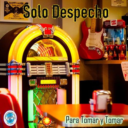 Solo Despecho para Tomar y Tomar by German Garcia