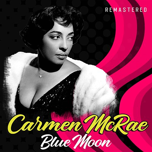 Blue Moon (Remastered) by Carmen McRae