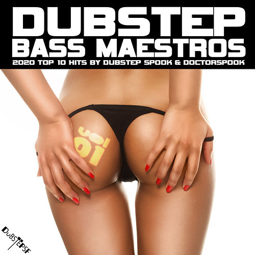 Dubstep Bass Maestros: 2020 Top 10 Hits by Dubstep Spook & DoctorSpook, Vol. 1 di Dubstep Spook