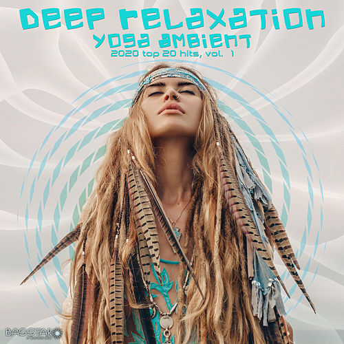 Deep Relaxation Yoga Ambient 2020 Top Hits by DoctorSpook & GoaDoc, Vol. 1 by Dr. Spook