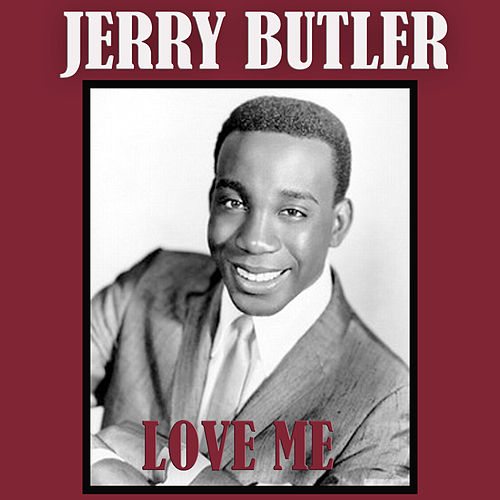 Love Me by Jerry Butler
