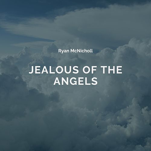 Jealous of the Angels von Ryan McNicholl