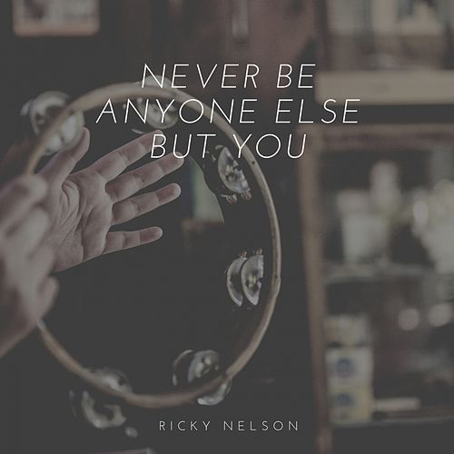 Never Be Anyone Else But You by Ricky Nelson