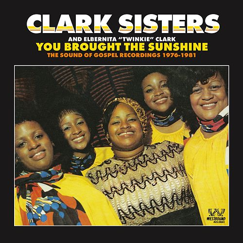 You Brought The Sunshine - The Sound Of Gospel Recordings 1976-1981 de The Clark Sisters