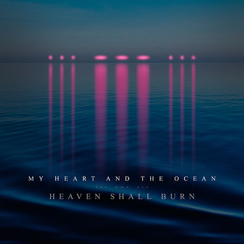 My Heart and the Ocean von Heaven Shall Burn