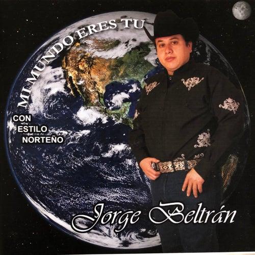 Mi Mundo Eres Tu (Con Estilo Norteño) de Jorge Beltrán 'Chejín'