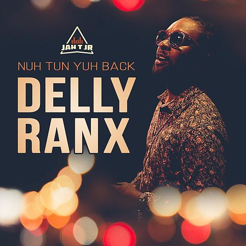 Nuh Tun Yuh Back by Delly Ranx