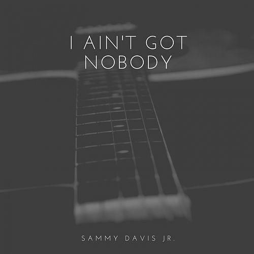 I Ain't Got Nobody by Sammy Davis, Jr.