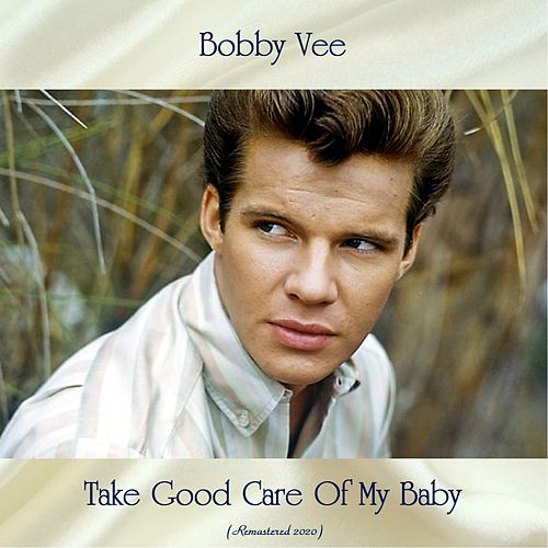 Take Good Care Of My Baby (Remastered 2020) van Bobby Vee