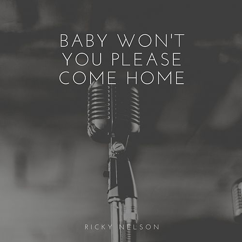 Baby Won't You Please Come Home by Ricky Nelson