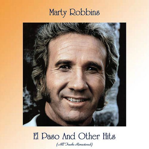 El Paso And Other Hits (All Tracks Remastered) van Marty Robbins