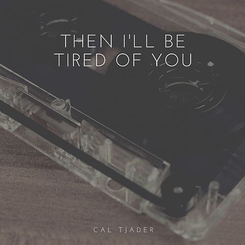 Then I'll Be Tired of You by Cal Tjader