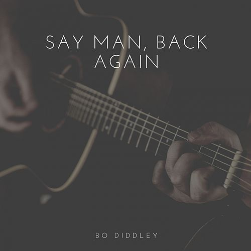 Say Man, Back Again by Bo Diddley
