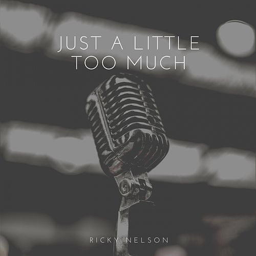 Just a Little Too Much by Ricky Nelson