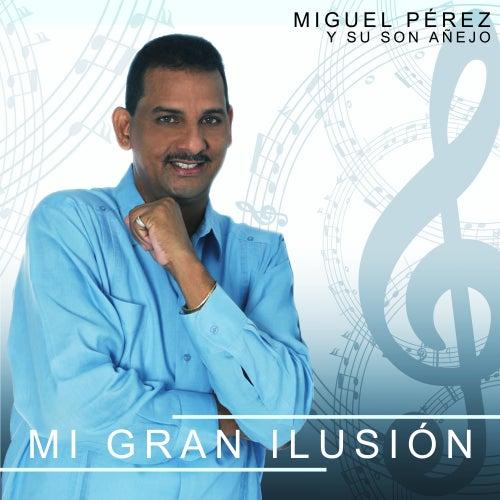 Mi Gran Ilusión de Miguel Pérez Y Su Son Añejo