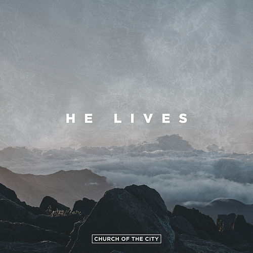 He Lives (Live) by Church of the City