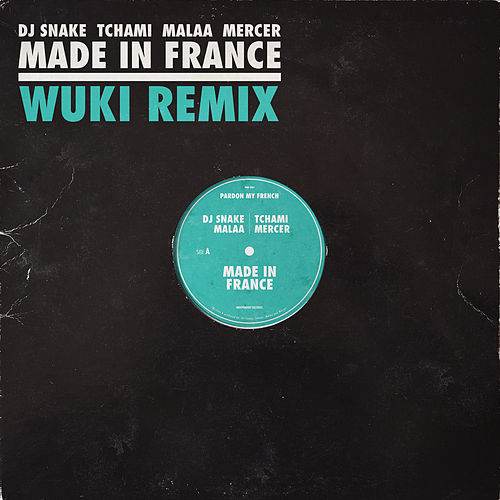 Made In France (WUKI Remix) by DJ Snake