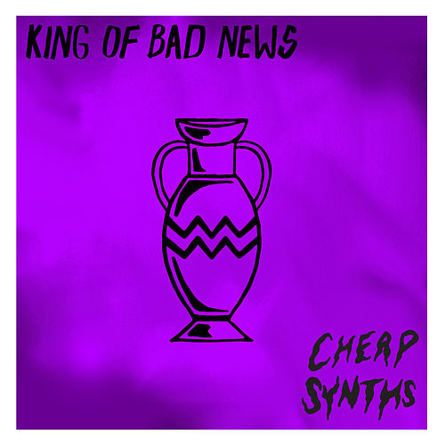 King of Bad News by Cheap Synths