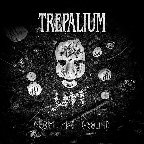 From The Ground by Trepalium