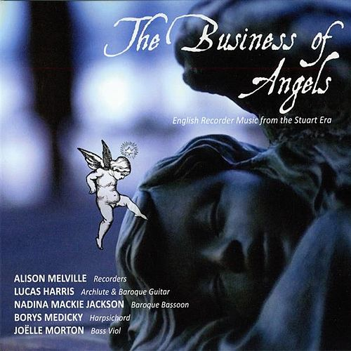 The Business of Angels: English Recorder Music from the Stuart Era by Various Artists