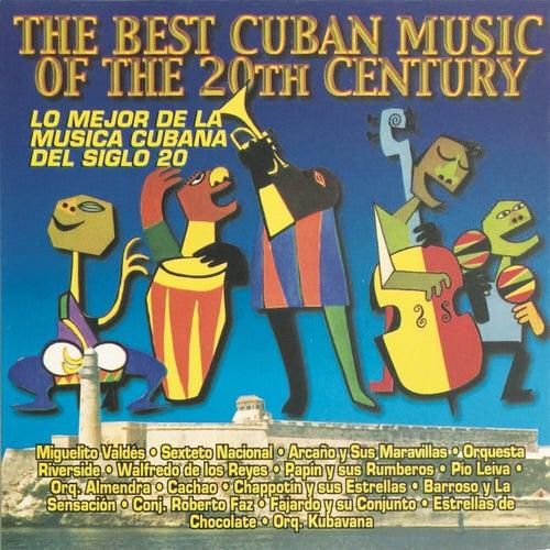 The Best Cuban Music Of The 2OTH Century - Lo Mejor De La Música Cubana  Del Siglo 20 by German Garcia