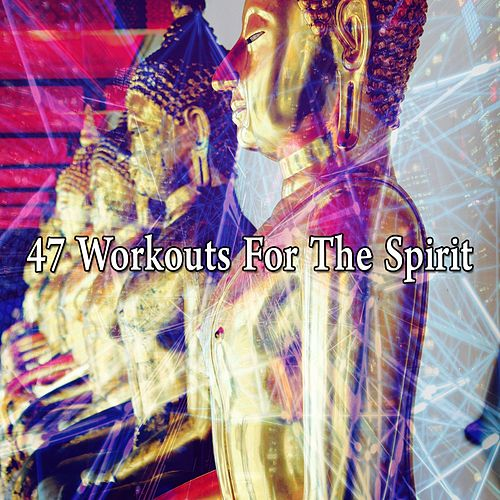 47 Workouts for the Spirit von Lullabies for Deep Meditation