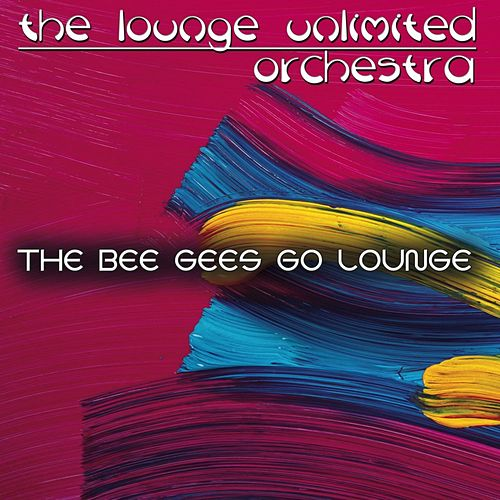 The Bee Gees Go Lounge de The Lounge Unlimited Orchestra