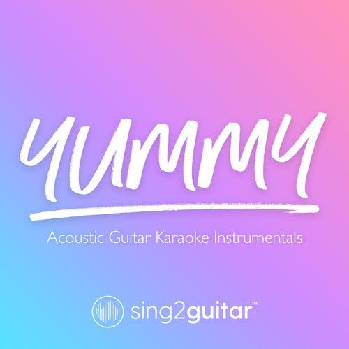 Yummy (Acoustic Guitar Karaoke Instrumentals) von Sing2Guitar
