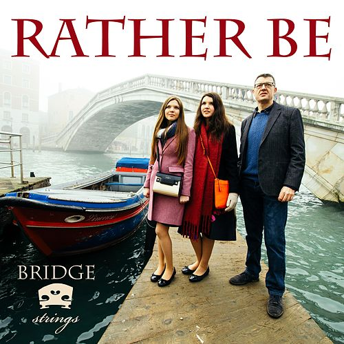 Rather Be by Bridge Strings