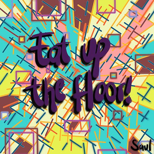 Eat Up the Floor by Saul