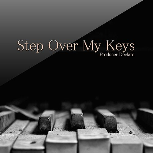 Step over My Keys by Producer Declare