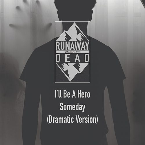 I'll Be a Hero Someday (Dramatic Version) de Runaway Dead