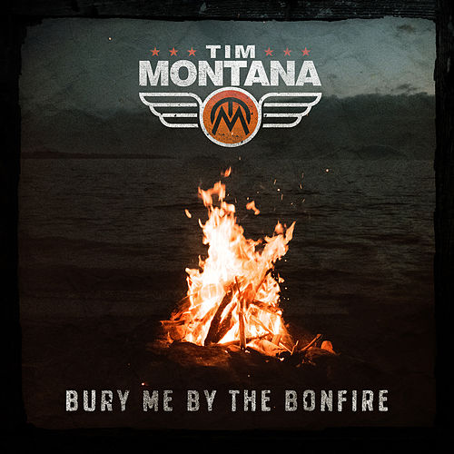 Bury Me By the Bonfire by Tim Montana