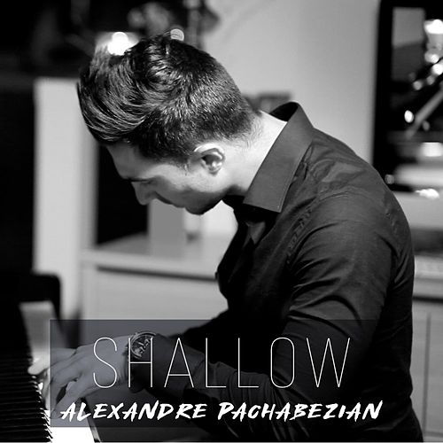 Shallow (Piano Arrangement) by Alexandre Pachabezian
