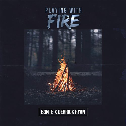 Playing With Fire by B3nte