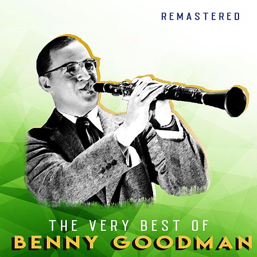 The Very Best of Benny Goodman (Remastered) by Benny Goodman