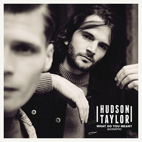 What Do You Mean? (acoustic) by Hudson Taylor