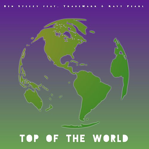 Top of the World by Ben Steezy