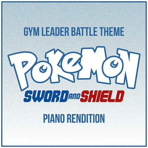 Pokemon: Sword and Shield - Gym Leader Battle Theme (Piano Rendition) von The Blue Notes
