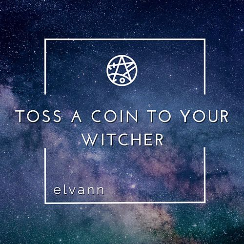 Toss a Coin to Your Witcher by Elvann