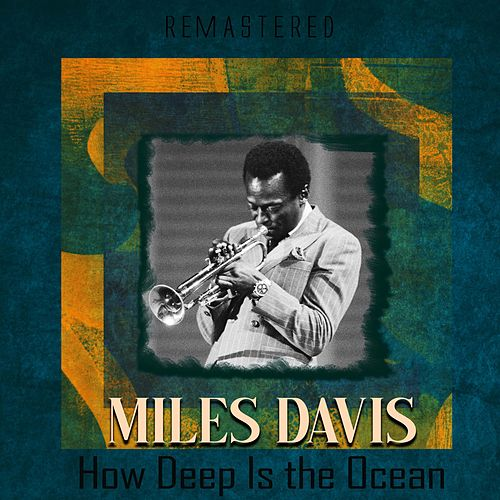 How Deep Is the Ocean (Remastered) von Miles Davis