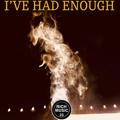 I've Had Enough by Richard Rivera