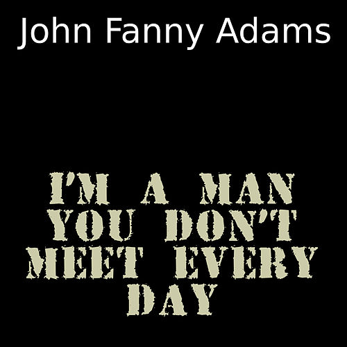 I'm a man you don't meet every day de John Fanny Adams