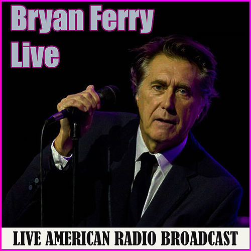 Bryan Ferry - Live (Live) by Bryan Ferry