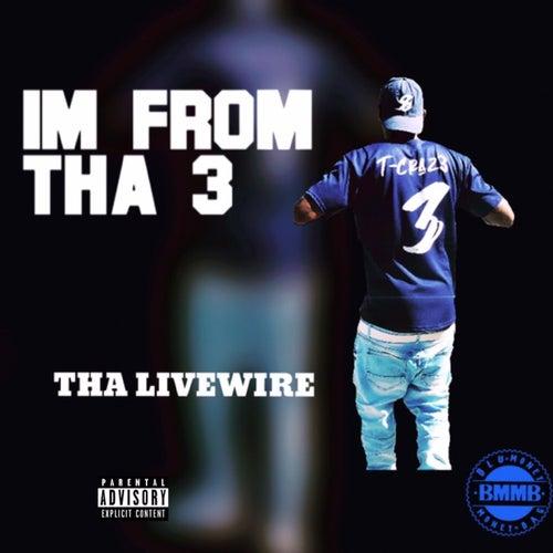 I'm from Tha 3 de Tha LiveWire